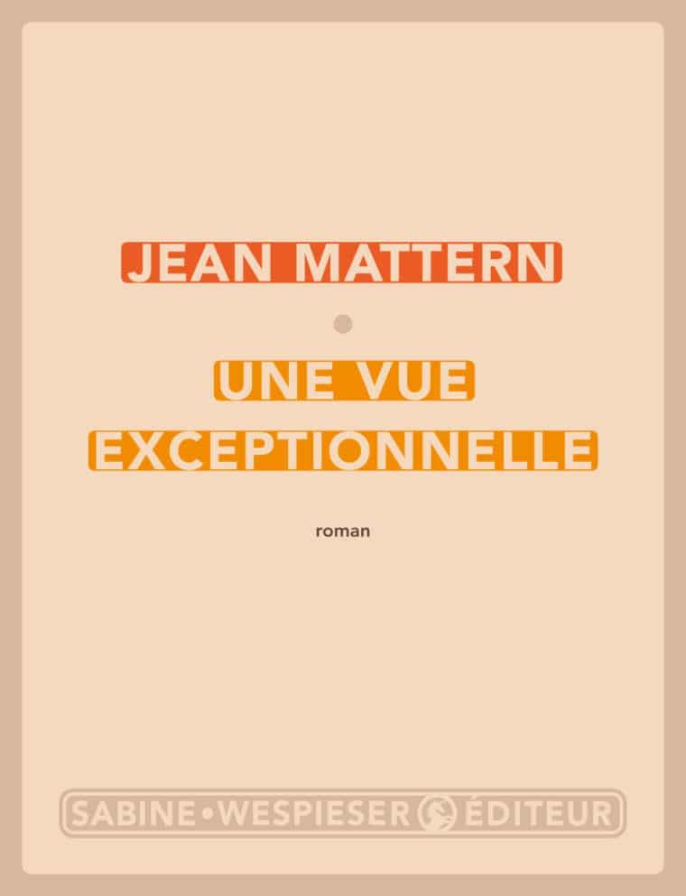 Une vue exceptionnelle - Jean Mattern - 2019