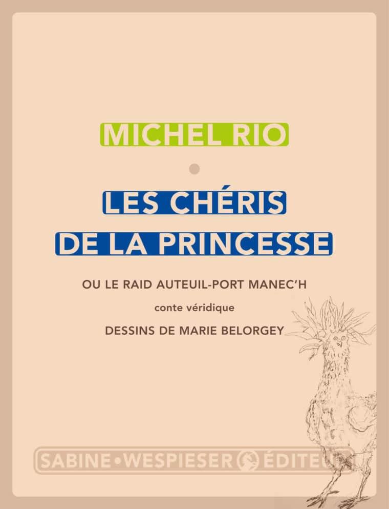 Les Chéris de la princesse (ou Le Raid Auteuil-Port Manec'h) - Michel Rio - 2019