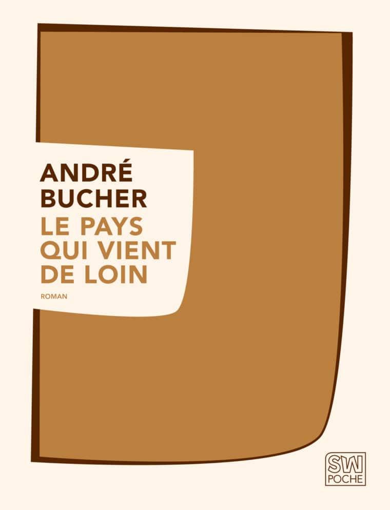 Le Pays qui vient de loin - André Bucher - 2017 - POCHE SW