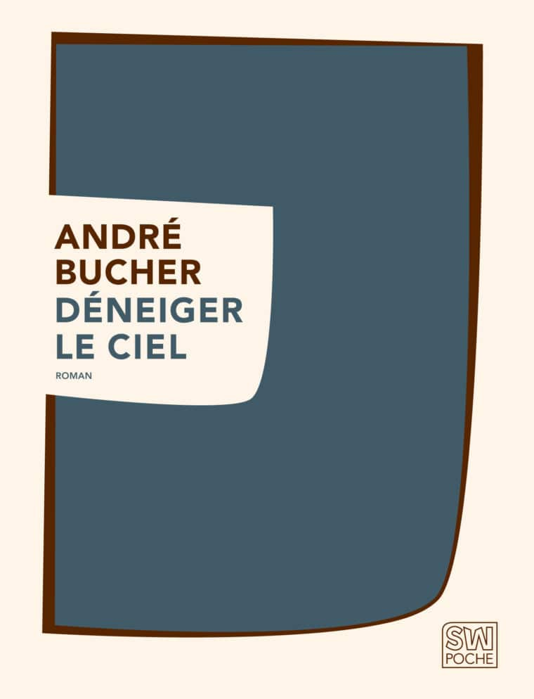 Déneiger le ciel - André Bucher - 2015 - POCHE SW