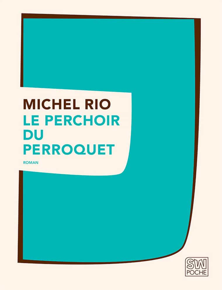 Le Perchoir du perroquet - Michel Rio - 2018 - POCHE SW