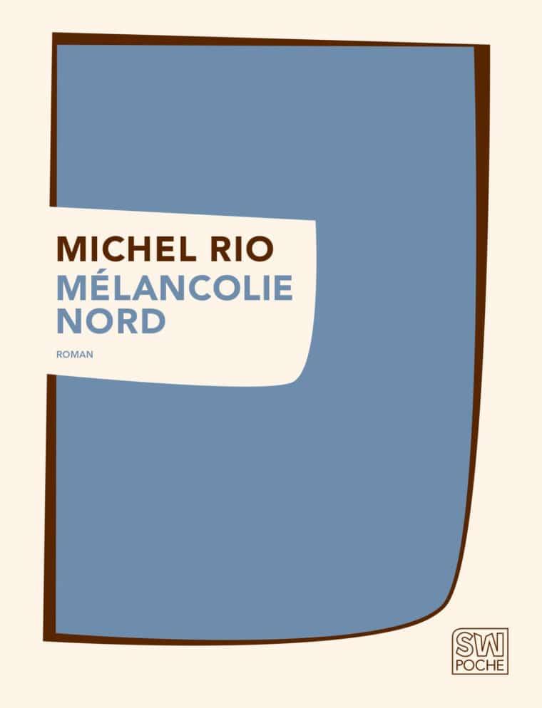 Mélancolie Nord - Michel Rio - 2017 - POCHE SW