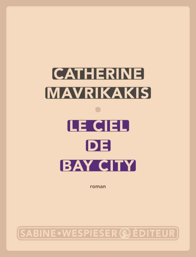 Le Ciel de Bay City - Catherine Mavrikakis - 2009