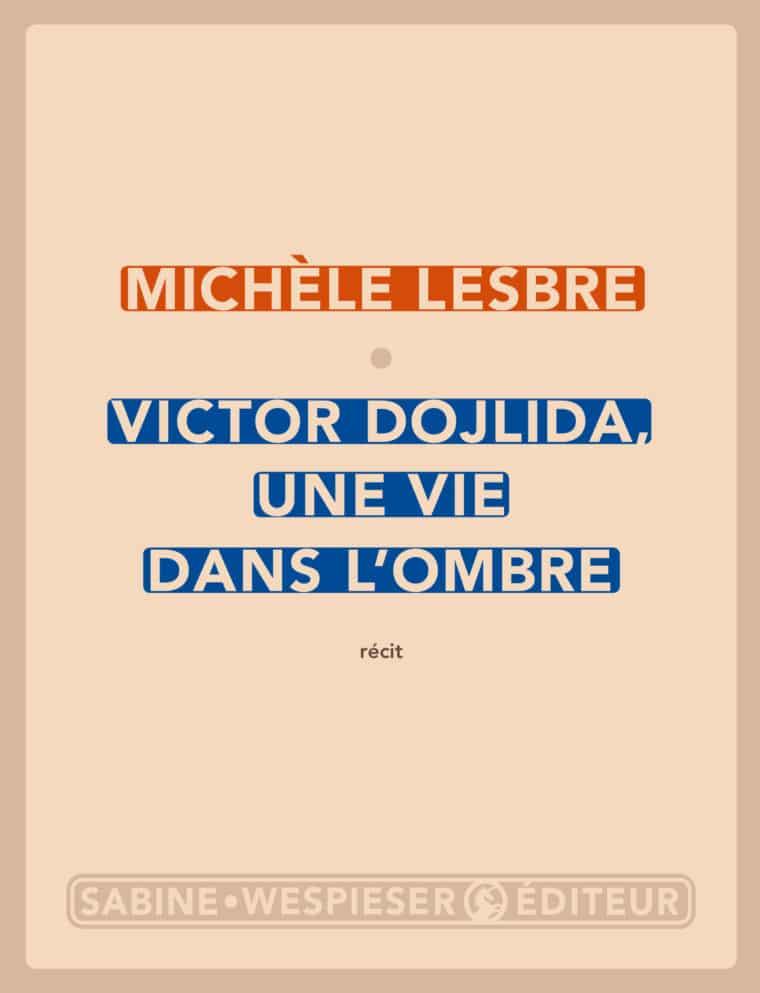 Victor Dojlida une vie dans l'ombre - Michèle Lesbre - 2013