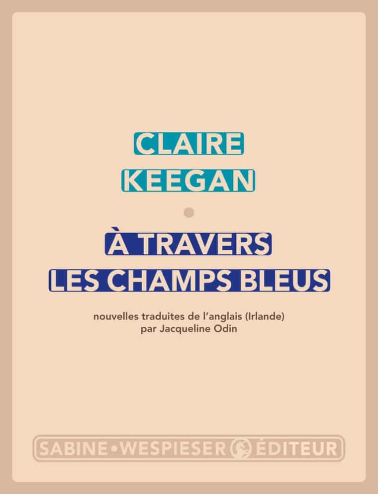 À travers les champs bleus - Claire Keegan - 2012