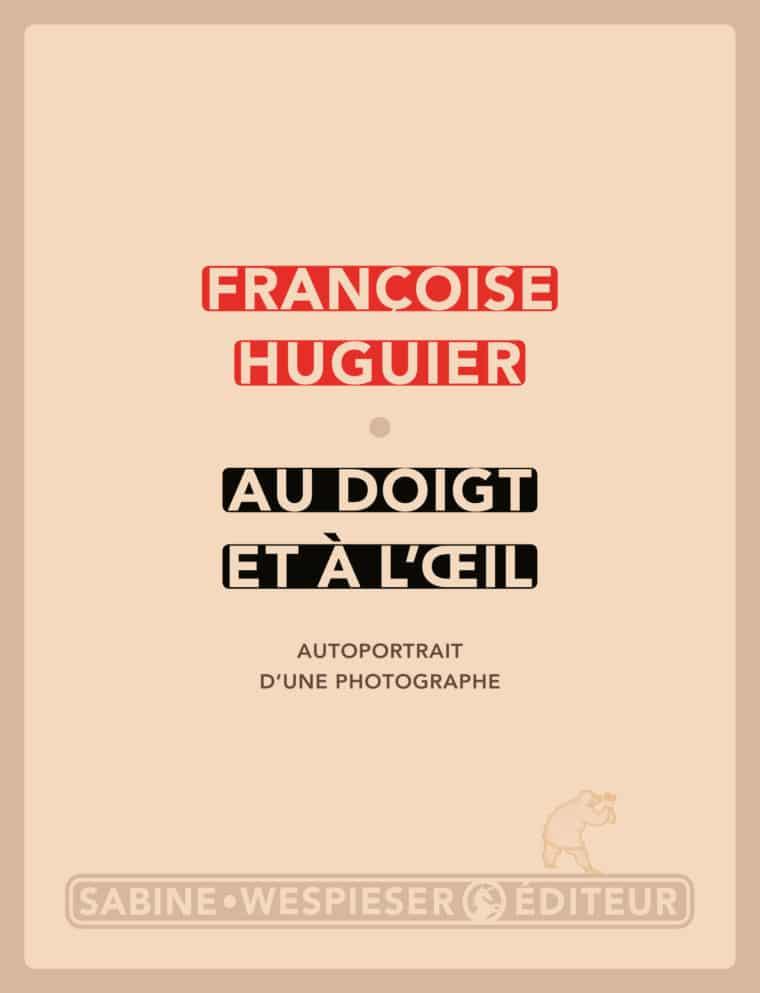 Au doigt et à l'œil - Françoise Huguier - 2014