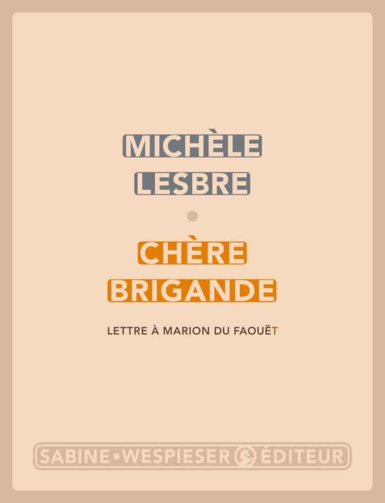 Chère brigande (Lettre à Marion du Faouët) - Michèle Lesbre - 2017