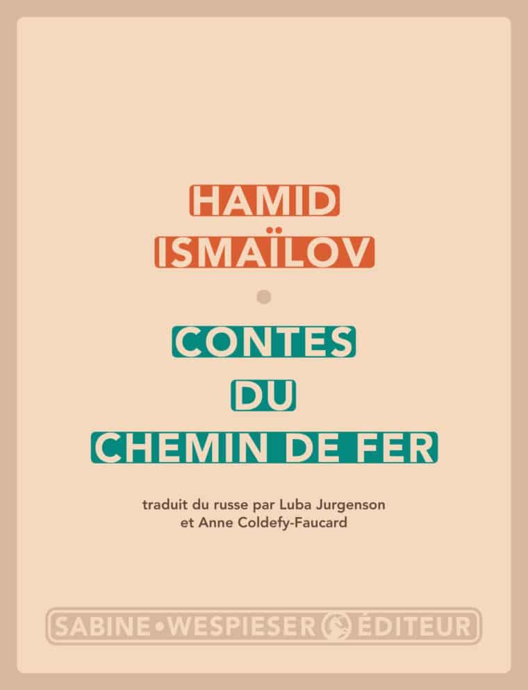 Contes du chemin de fer - Hamid Ismaïlov - 2009