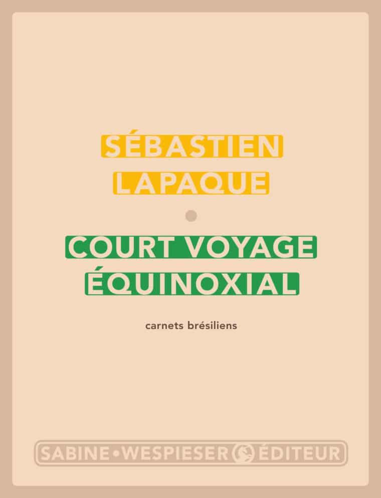 Court voyage équinoxial - Sébastien Lapaque - 2005