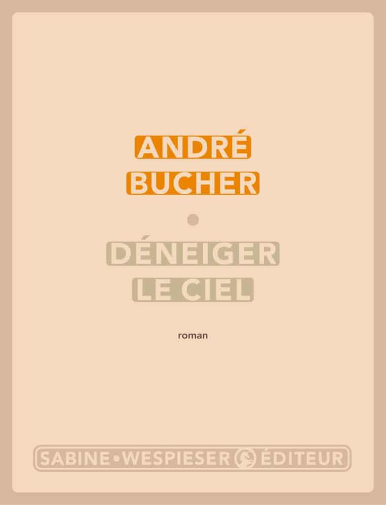 Déneiger le ciel - André Bucher - 2007