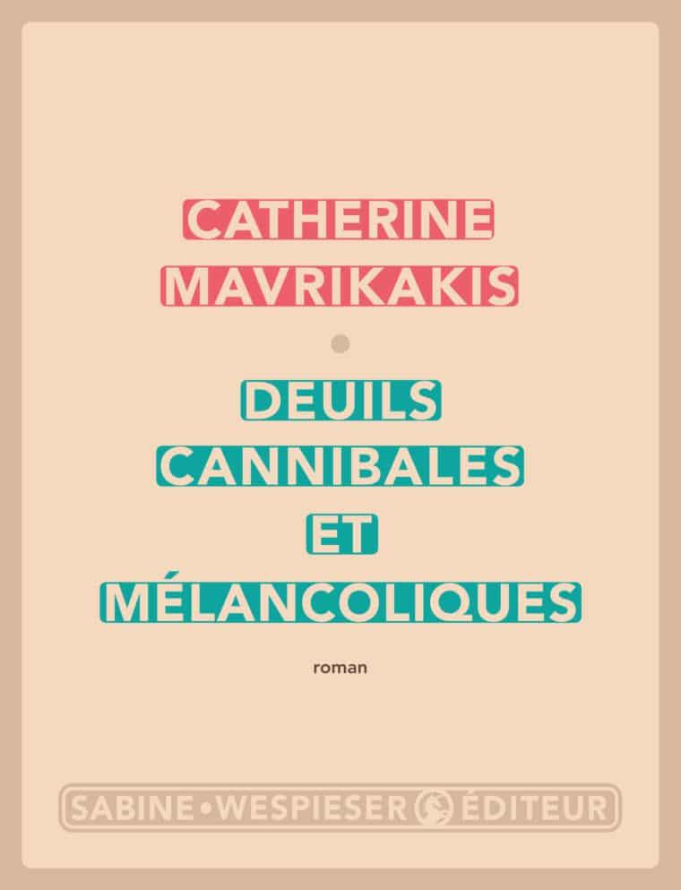 Deuils cannibales et mélancoliques - Catherine Mavrikakis - 2020