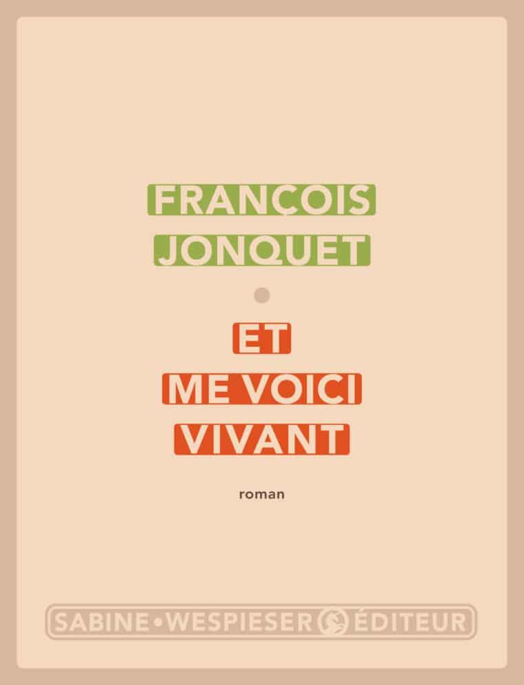 Et me voici vivant - François Jonquet - 2006
