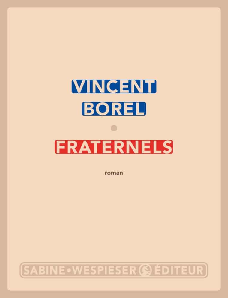 Fraternels - Vincent Borel - 2016