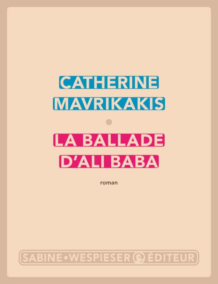 La Ballade d'Ali Baba - Catherine Mavrikakis - 2014
