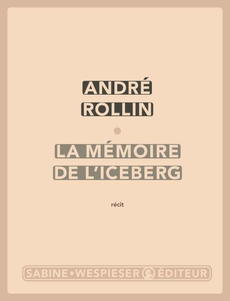 La Mémoire de l'iceberg - André Rollin - 2007