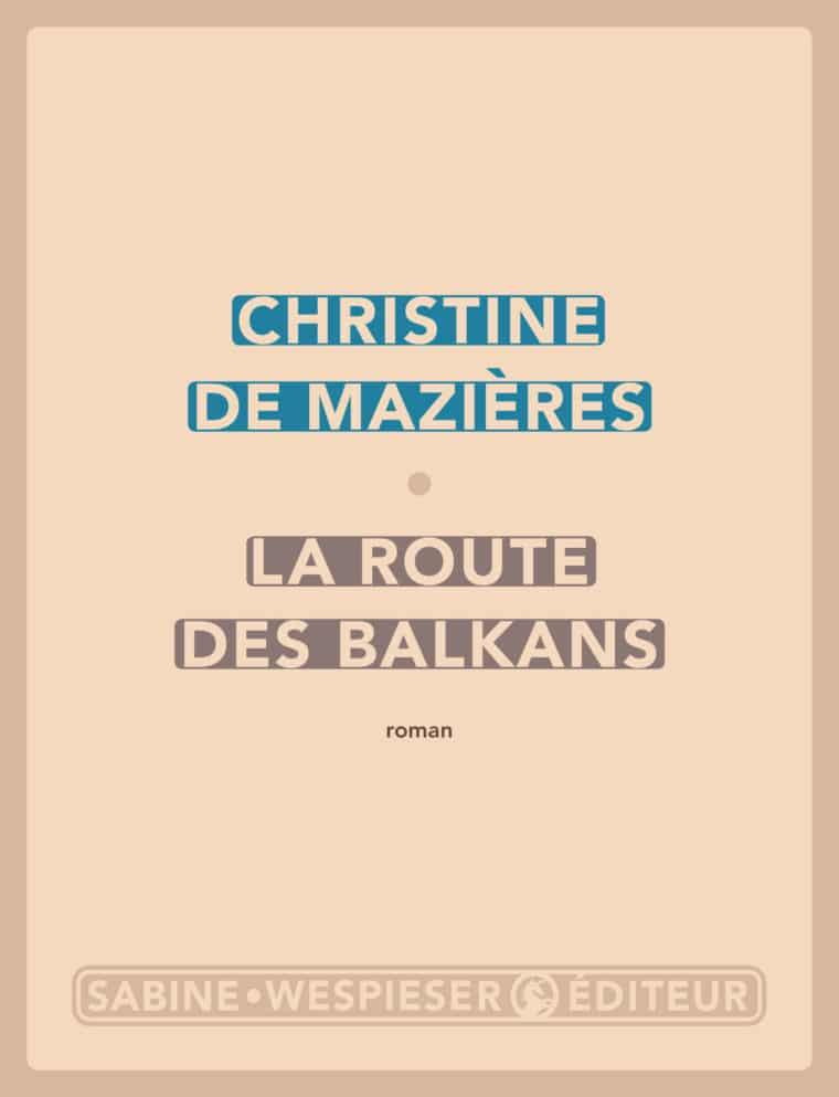 La Route des Balkans - Christine de Mazières - 2020