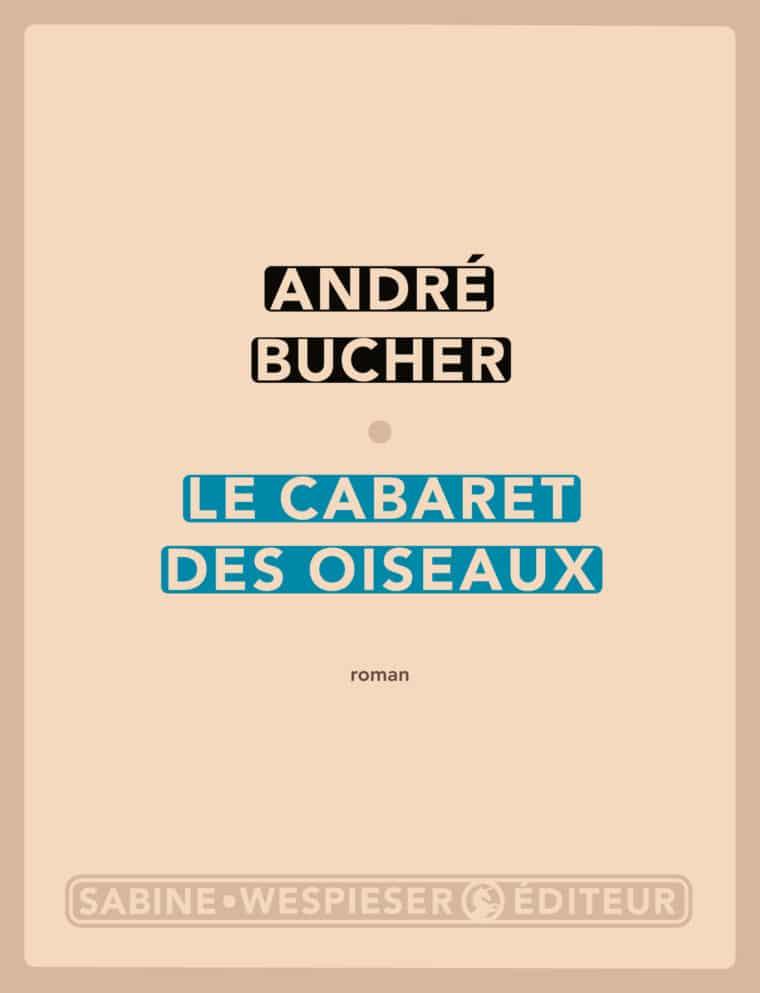 Le Cabaret des oiseaux - André Bucher - 2004