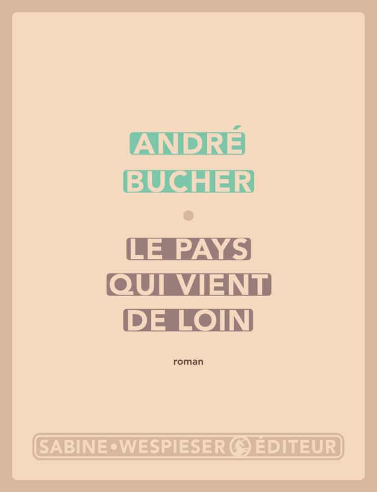 Le Pays qui vient de loin - André Bucher - 2003