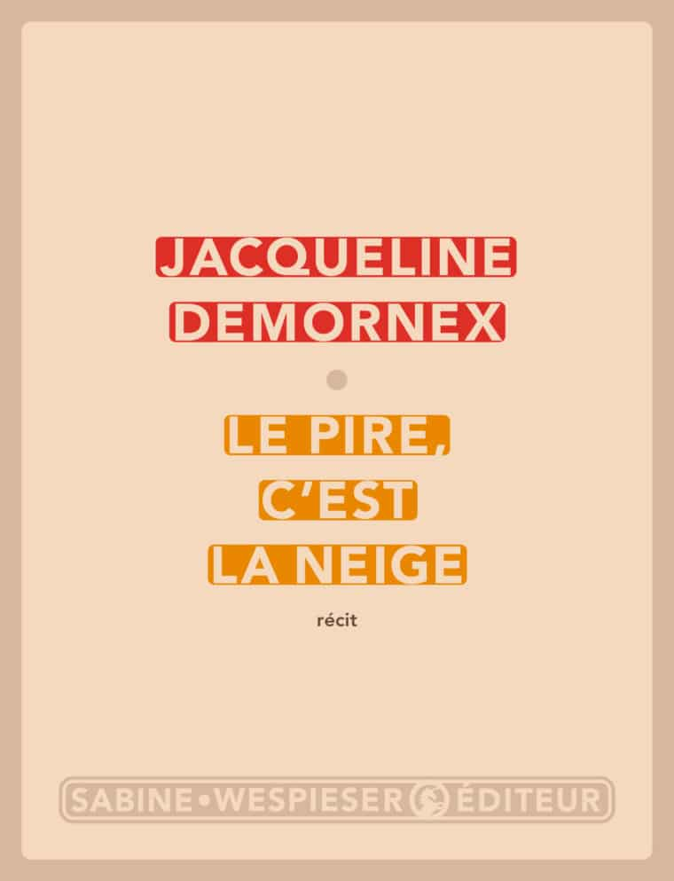 Le pire, c'est la neige - Jacqueline Demornex - 2009