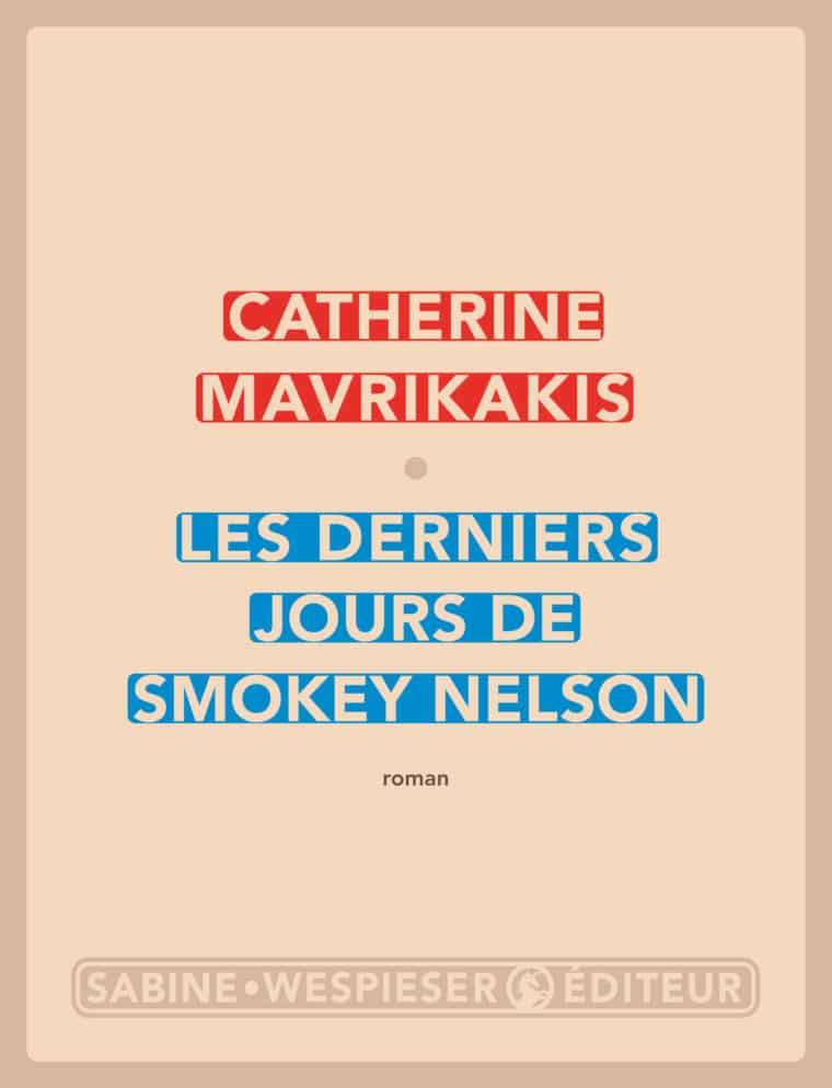 Les Derniers Jours de Smokey Nelson - Catherine Mavrikakis - 2012