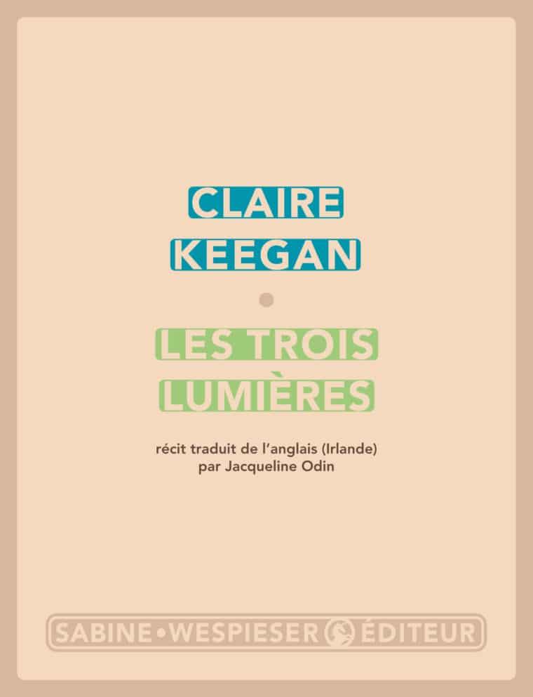 Les Trois Lumières - Claire Keegan - 2011