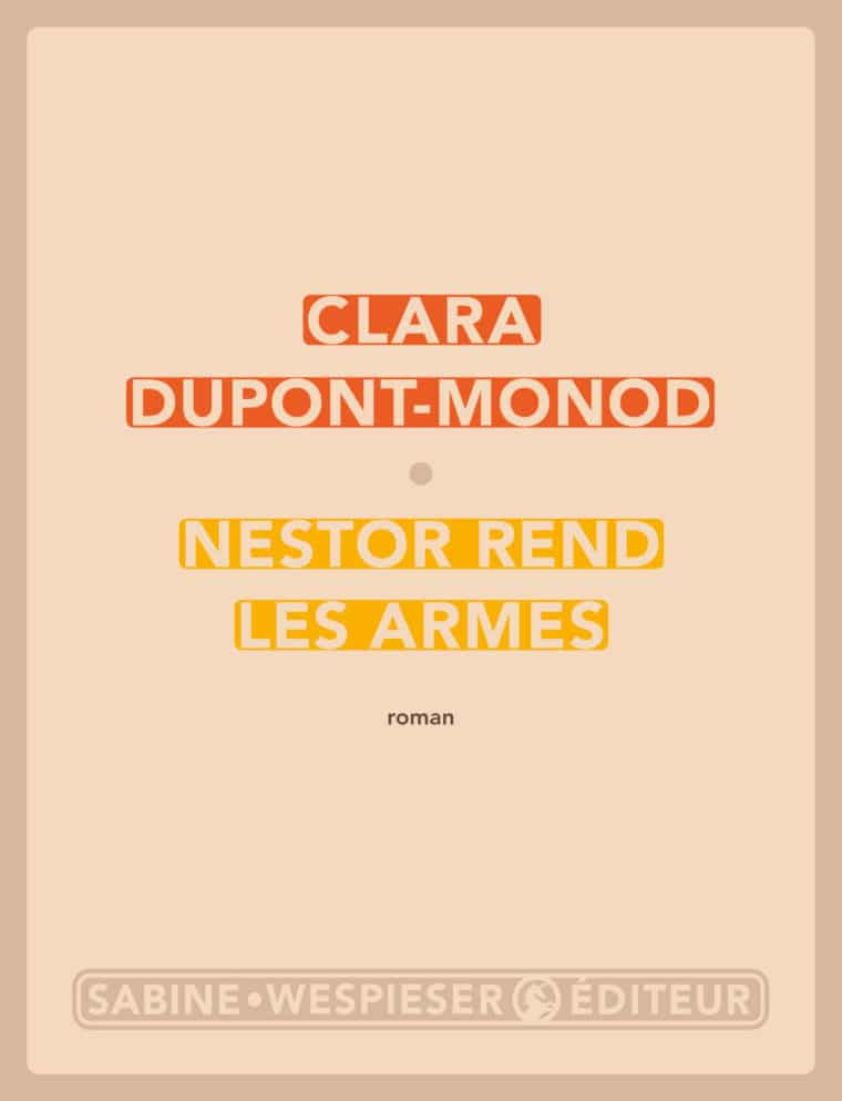 Nestor rend les armes - Clara Dupont-Monod - 2011