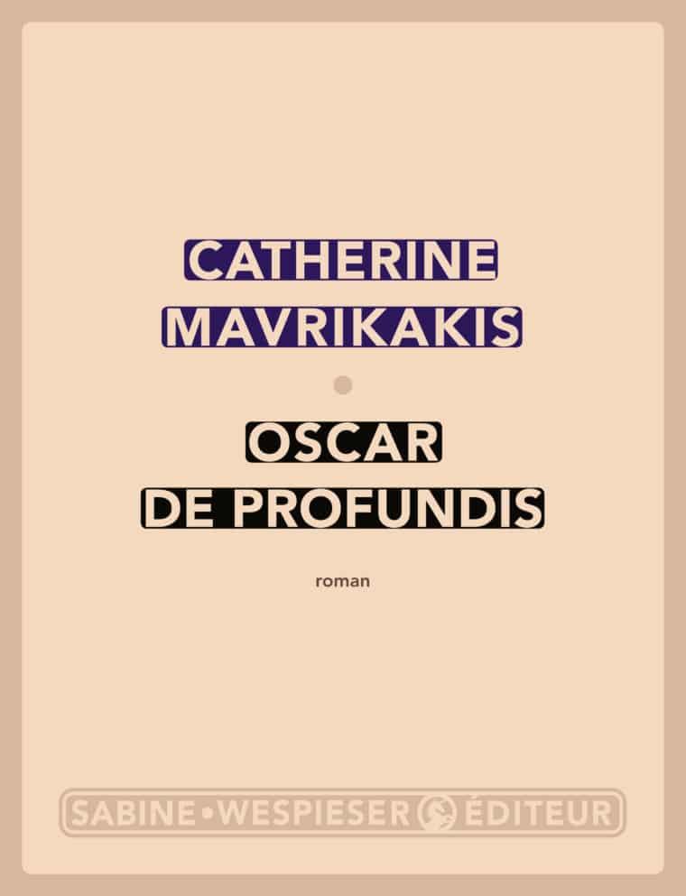 Oscar de Profundis - Catherine Mavrikakis - 2016