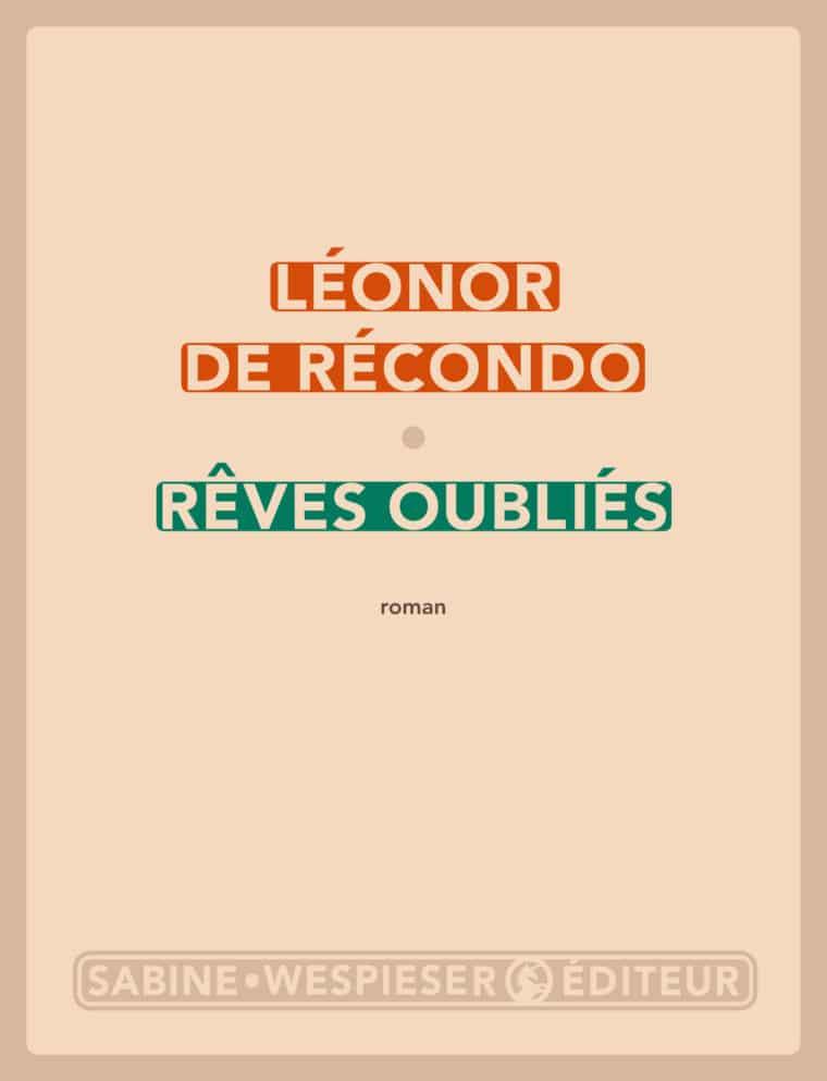 Rêves oubliés - Léonor de Récondo - 2012