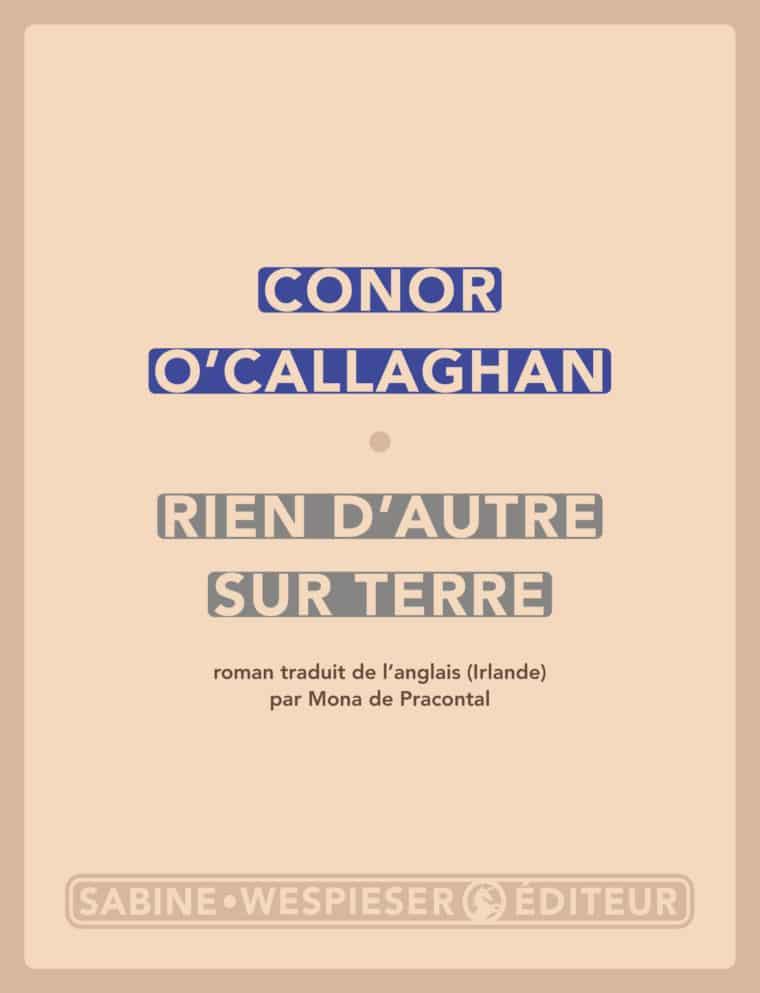 Rien d'autre sur terre - Conor O'Callaghan - 2018