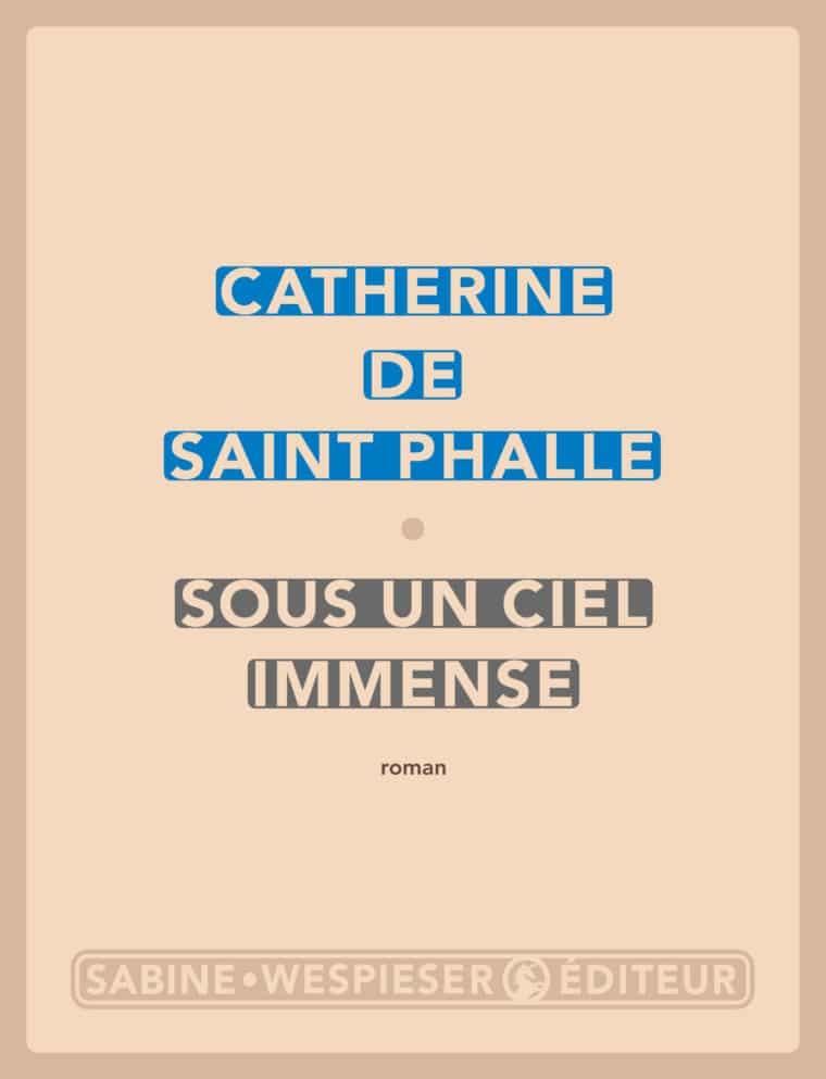 Sous un ciel immense - Catherine de Saint Phalle - 2015