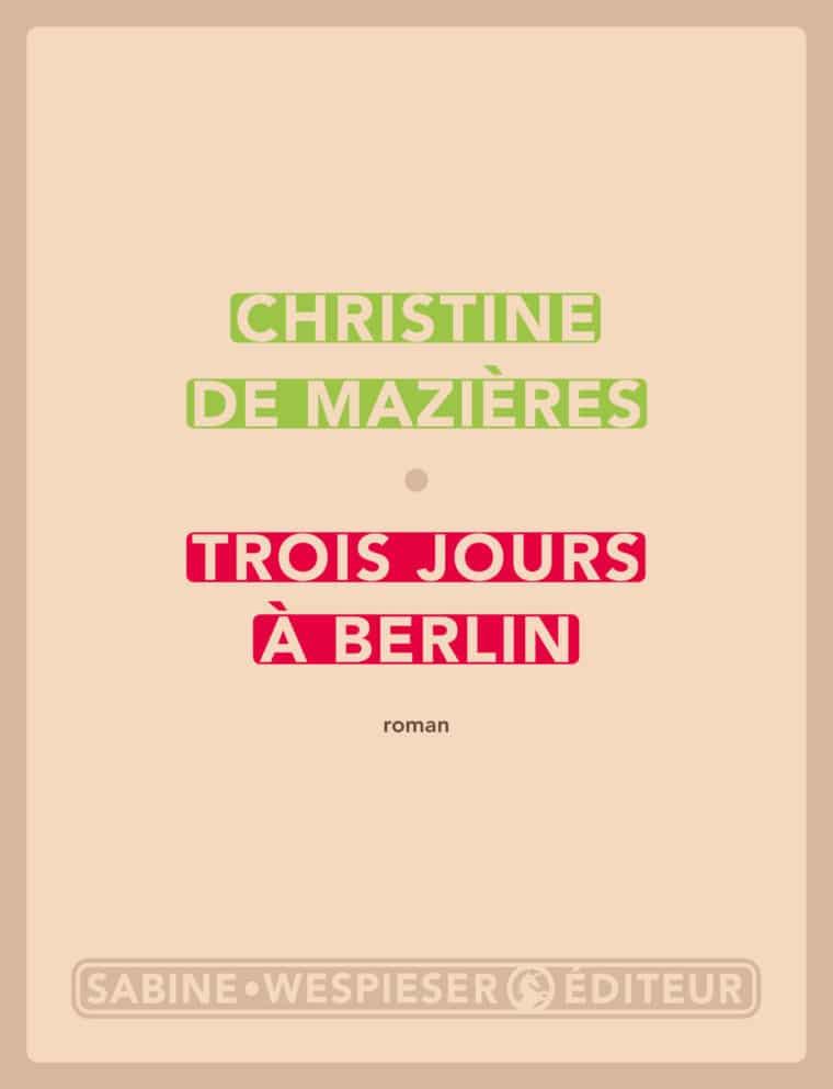 Trois jours à Berlin - Christine de Mazières - 2019
